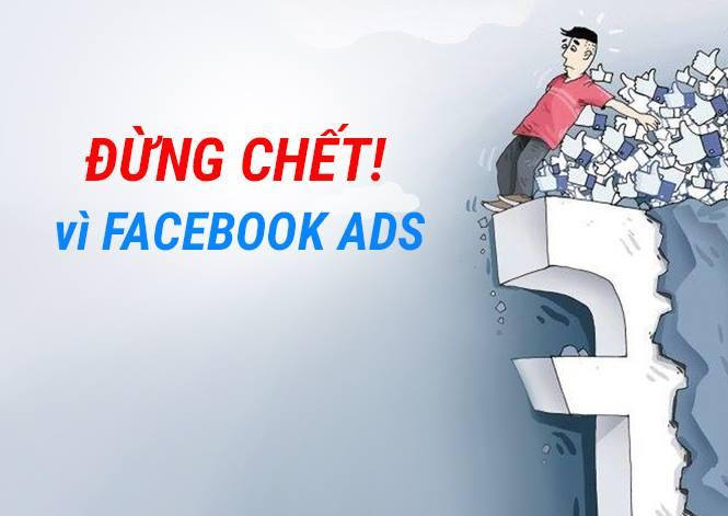 Đừng Chết Vì Facebook Ads - Lời Cảnh Tỉnh Cho Anh Em Social Marketing