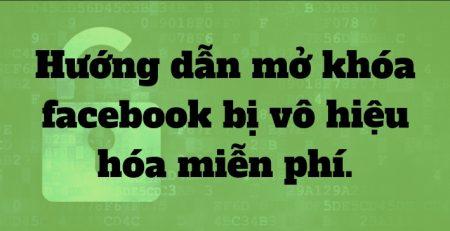 Hướng dẫn mở khóa facebook bị vô hiệu hóa miễn phí.