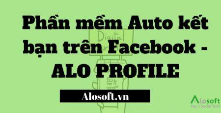 Phần mềm Auto kết bạn trên Facebook - Aloprofile