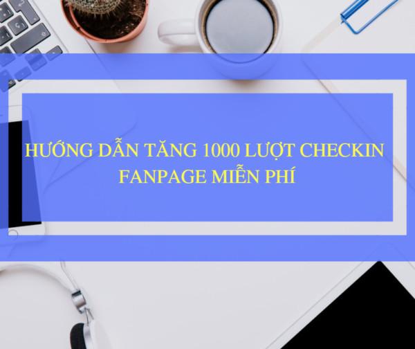 huong dan tang checkin fanpage facebook mien phi 1 - Hướng dẫn tăng hàng nghìn checkin Fanpage Facebook 2018